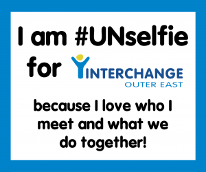 I am Unselfie because I love who I meet and what we do together
